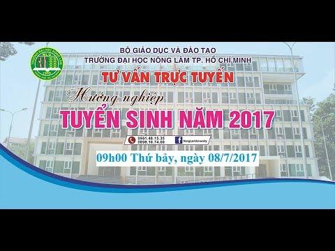 Đại Học Nông Lâm TPHCM – Tư vấn tuyển sinh trực tuyến ngày 08/07/2017. [Phần 1]