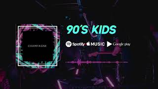 90'S KIDS - Champagne (Official Audio)