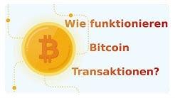 Wie funktionieren Bitcoin Transaktionen und warum sehen die so merkwürdig aus?