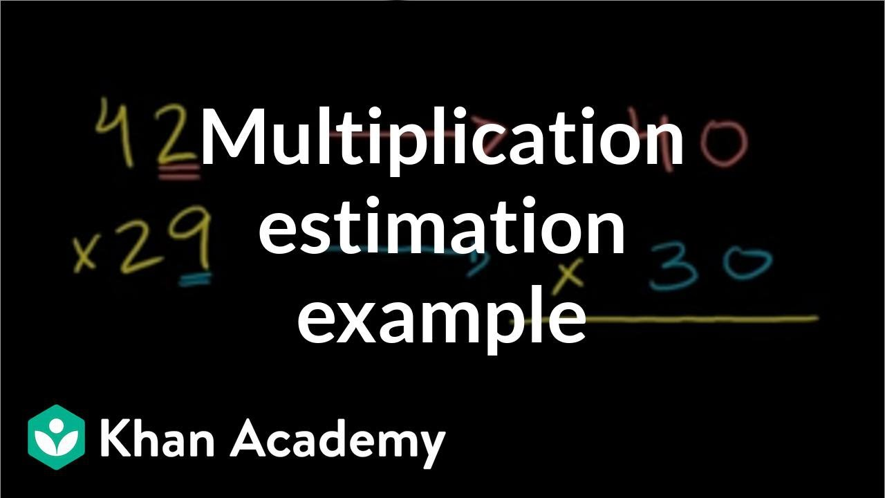 Multiplication estimation example (video)   Khan Academy [ 720 x 1280 Pixel ]
