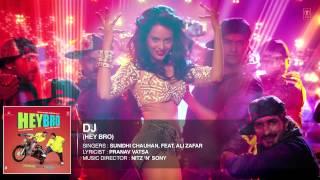 'DJ' Full Song (Audio) | Hey Bro | Sunidhi Chauhan, Feat. Ali Zafar | Ganesh Acharya