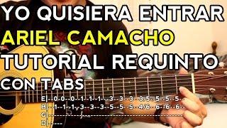 Yo Quisiera Entrar - Ariel Camacho - Tutorial - REQUINTO - Como tocar en Guitarra