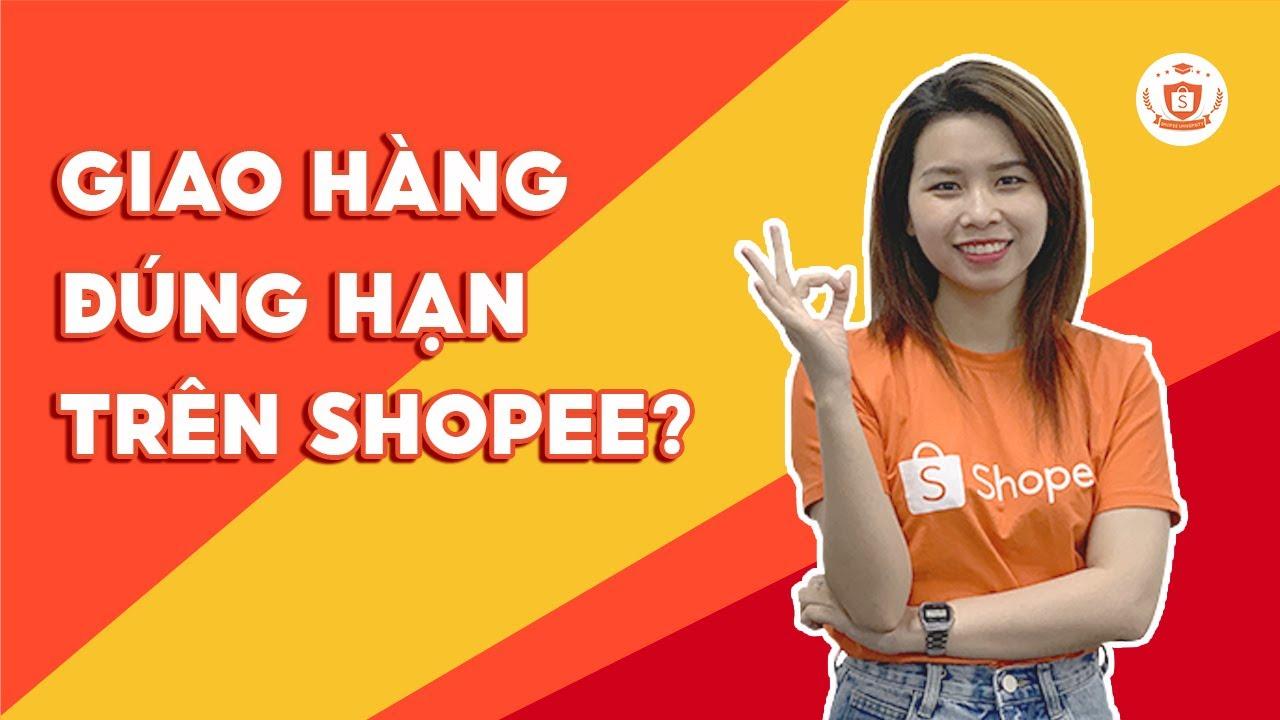 Làm Thế Nào Để Giao Hàng Đúng Hạn Trên Shopee? | Shopee Uni