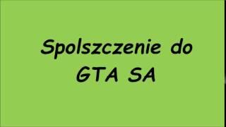 Grand Theft Auto San Andreas Spolszczenie do pobrania!!!
