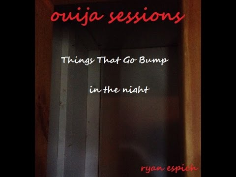 "OUIJA Sessions "" Things That Go Bump in The Night "" Shades of The Dead"