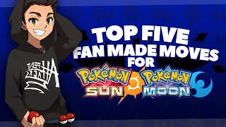 TOP 5 Fan Made Moves That Should Be In Pokemon Sun & Moon!