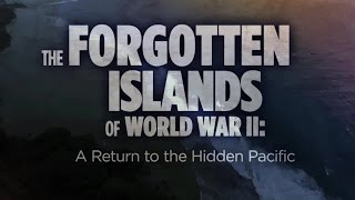 The Forgotten Islands of World War II: A Return to the Hidden Pacific