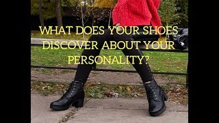 WHAT DOES YOUR SHOES DISCOVER AND SAY ABOUT YOUR PERSONALITY - 9 TRAITS REVEAL