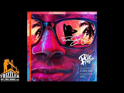 Flip Major ft Jonn Hart  There She Go Prod JMG Thizzlercom