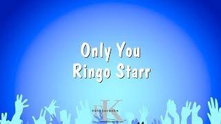Only You - Ringo Starr - Karaoke Version Website: www.easykaraoke.com Professional renditions composed by Easy Karaoke Ltd. Est. 2001 ©®