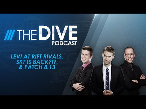 The Dive: Levi at Rift Rivals, SKT is Back?!?, & Patch 8.13 (Season 2, Episode 19)