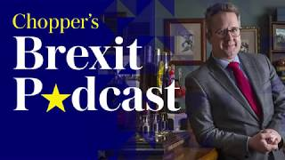 Chopper's Brexit Podcast: Delivering Brexit - a how-to guide