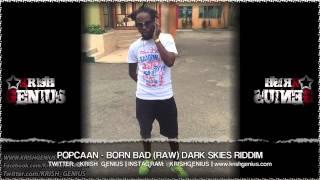 Popcaan - Born Bad (Raw) Dark Skies Riddim - October 2013