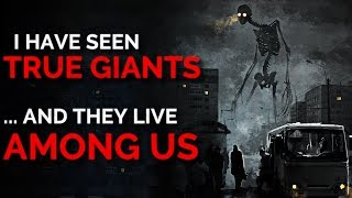"""I Have Seen TRUE Giants, and They Live Among Us"" Creepypasta"