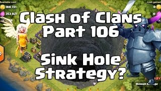 Clash Of Clans 106 Sink hole Strategy?