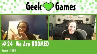 We Are DOOMED | Geek Heart Games Podcast #24