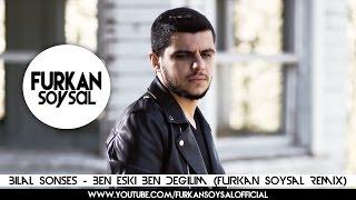Bilal Sonses - Ben Eski Ben Deilim (Furkan Soysal Remix)