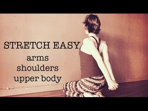 UPPER BODY STRETCH :: 20 min to Ease Tightness :: Arms, Shoulders, Wrists