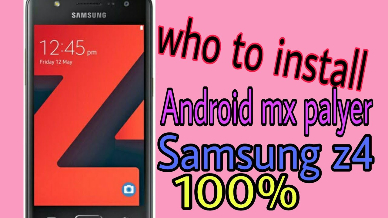 Who to install Android mx player Samsung Z4 technical DJ Lee  in