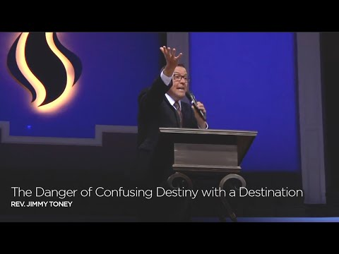 The Danger of Confusing Destiny with a Destination  |  Rev Jimmy Toney