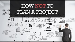 Project Management Tips 1: How NOT to Plan a Project