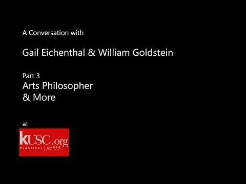 KUSC's Gail Eichenthal & William Goldstein: Arts Philosopher & More