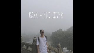 FTC - Bazzi (Cover)