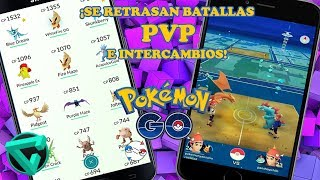 Se retrasan Batallas PvP e Intercambios - Noticias Pokemon GO