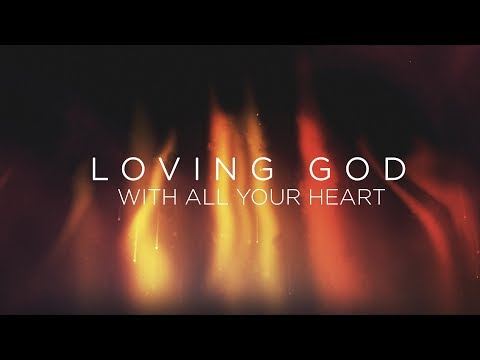 Loving God Pt 1: With All Your Heart - Pastor Ron Tucker