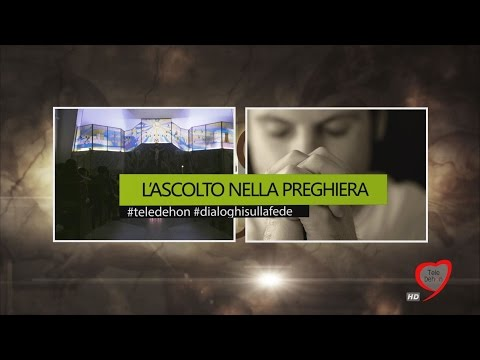 DIALOGHI SULLA FEDE - L'ASCOLTO NELLA PREGHIERA