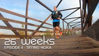 26 Weeks - Ep 04 - Try the Hoka - Ultra Trail Running Vlog