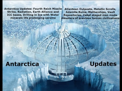 Antarctica Updates: Fourth Reich Missile Radiation, Earth Alliance Base, Drilling in the Ice, etc.