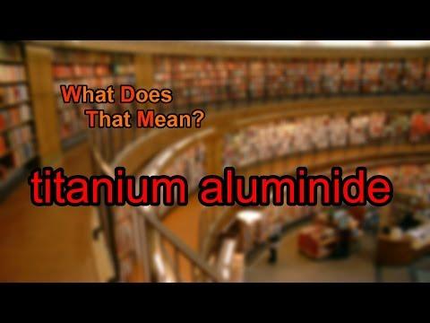 What does titanium aluminide mean?