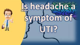 Is headache a symptom of UTI ? | Best Health FAQ Channel
