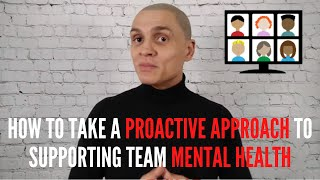 How to take a proactive approach to supporting your team's mental health