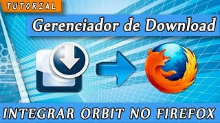 Orbit downloader no Firefox como Integrar o Gerenciador de Downloads