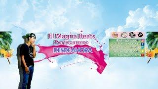 El Magna Beats Desde Ahora (Video Lyric Oficial)  2017