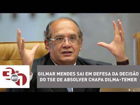 Gilmar Mendes Sai Em Defesa Da Decisão Do TSE De Absolver Chapa Dilma-Temer