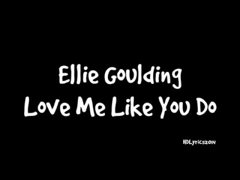 Ellie Goulding - Love Me Like You Do Lyrics (Fifty Shades Of Grey)