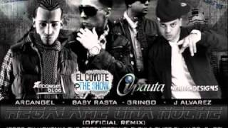 J.Alvarez Feat. Arcangel, Baby Rasta y Gringo -- Regalame Una Noche (Remix)
