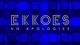 EKKOES - No Apologies