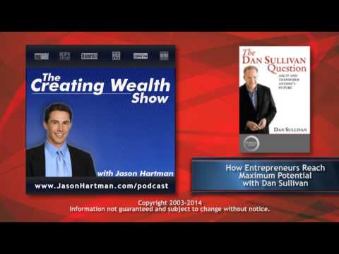 Creating Wealth #123 -- How Entrepreneurs Reach Maximum Potential with Dan Sullivan