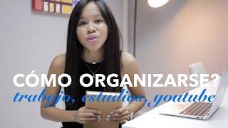 Cómo organizarse? Trabajo, Estudios y Proyectos -  Mi experiencia.
