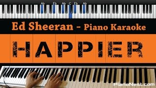 Ed Sheeran - Happier - Piano Karaoke / Sing Along / Cover with Lyrics