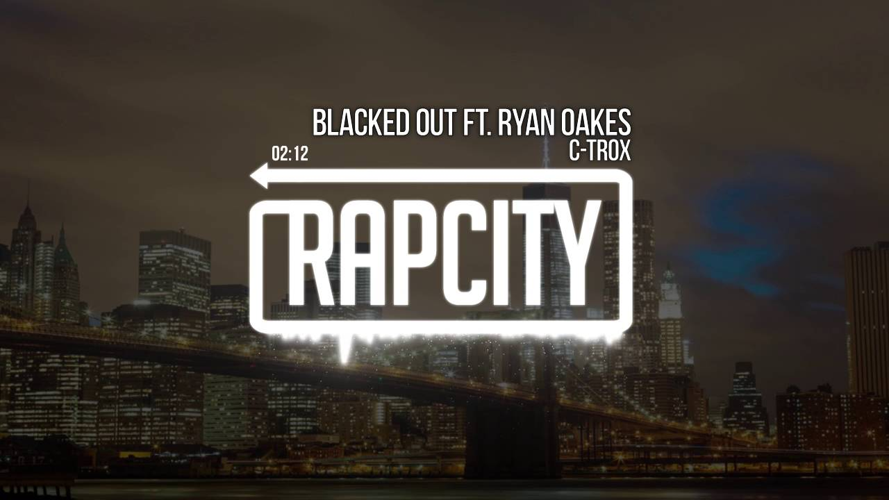 C-Trox - Blacked Out Ft  Ryan Oakes (Prod  Hometown Wolves)