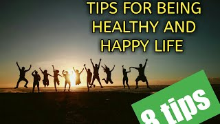 Tips for being healthy and happy life