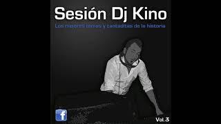 DJ KINO - LOS MEJORES TEMAS Y CANTADITAS DE LA HISTORIA VOL.3