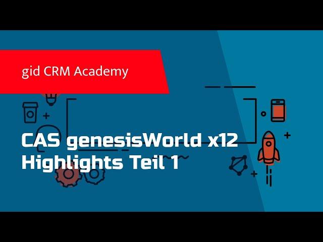 CRM CAS genesisWorld - Highlights der x12 (Teil 1)