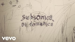 Subsonica - Di domenica (Lyric Video)