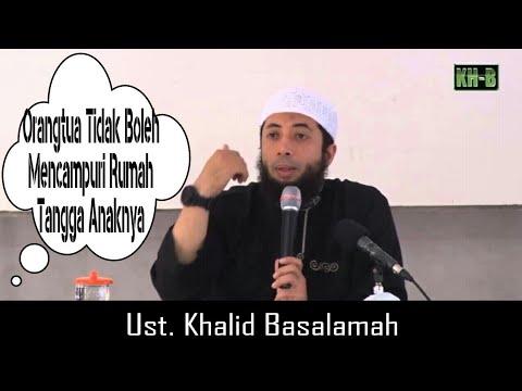 Orangtua Tidak Boleh Mencampuri Rumah Tangga Anaknya Ust Khalid